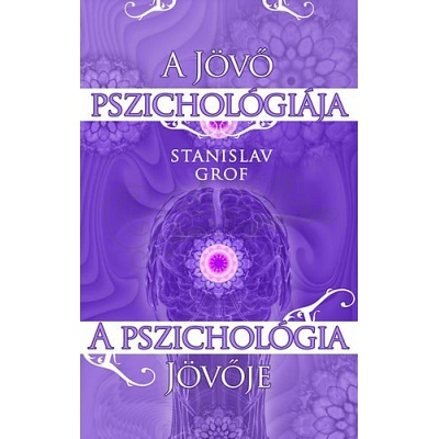 Stanislav Grof: Psychology of the Future